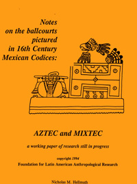 Notes on the ballcourts pictured in 16th Century Mexican Codices: Aztec and Mixtec, by Nicholas Hellmuth